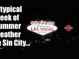 This video sums up Las Vegas summer weather